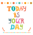 Today is your day Motivational poster vector image