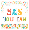 Yes you can Inspirational quote Hand drawn vector image