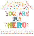 You are my hero Cute greeting card with funny vector image