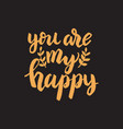 you are my happy hand drawn lettering phrase vector image