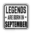 legends are born in september vintage emblem or vector image