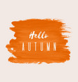 hello autumn hand paint orange watercolor texture vector image
