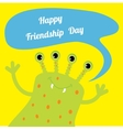 Happy Friendship Day Cute green monster with vector image