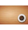 Cup of coffee or tea on the table dark wood vector image