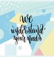 we understand your needs hand lettering motivation vector image