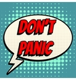 Dont panic comic book bubble text retro style vector image