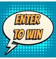Enter to win comic book bubble text retro style vector image