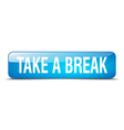 take a break blue square 3d realistic isolated web vector image