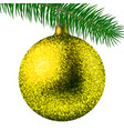 yellow christmas ball or bauble and fir branch vector image