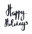 Happy Holidays Positive greeting phrase vector image