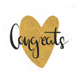 hand drawn lettering congrats and golden heart vector image