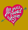 Hand drawn All your need is love Hand lettering vector image