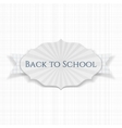 Back to School realistic paper greeting Label vector image