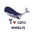 I love whales Quote Hand drawn vector image