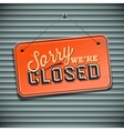 We are Closed Sign - vintage sign with information vector image vector image