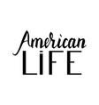 Fashionable inscription brush american life vector image