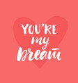 you are my dream valentines day card vector image