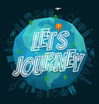 lets journey concept the earth with logo vector image
