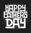 happy fathers day calligraphic vector image