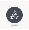 Save water icon Hand with water drops sign vector image