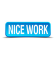 Nice work blue 3d realistic square isolated button vector image