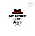 my father is my hero vector image