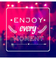 motivational card Enjoy every moment Blurred vector image