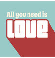 all you need is love vector image