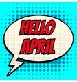 Hello april comic book bubble text retro style vector image