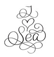 i love sea text on white background hand drawn vector image