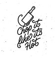 chop it like its hot kitchen quote typography vector image