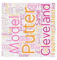 Cleveland Golf Putters text background wordcloud vector image