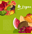 be vegan poster with fresh fruit vector image