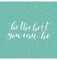 Be the best you can be lettering vector image