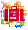 Time to travel travel-ling on holiday journey vector image