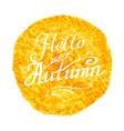 Hello autumn inscription lettering on watercolor vector image
