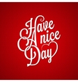 have a nice day vintage lettering background vector image