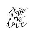hello my love - happy valentines day card with vector image