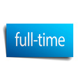 full-time blue paper sign on white background vector image