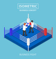 isometric businessmen fighting on boxing ring vector image