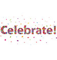 celebrate sign with colorful confetti vector image vector image