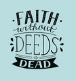 Hand lettering faith without deeds is dead vector image