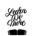 learn more do even more hand written lettering vector image