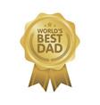 world best dad badge award vector image