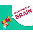 Megaphone with ALL YOU NEED IS BRAIN announcement vector image