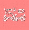 you are my sweetheart - inspirational valentines vector image