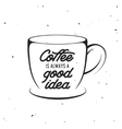 Coffee cup vintage with quote vector image