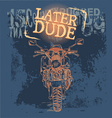 later dude motor vector image vector image