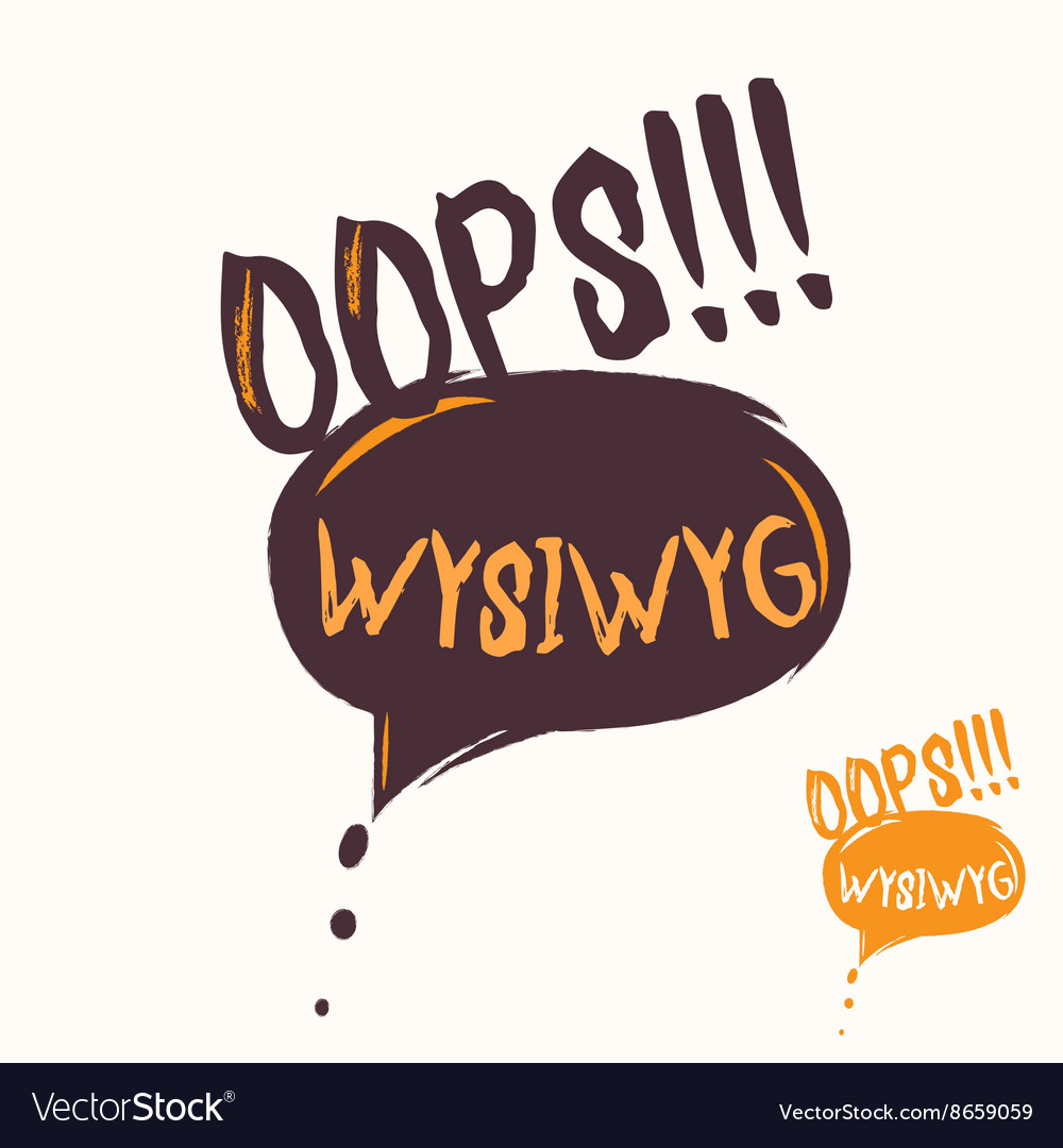 Cool oops and wysiwyg speech bubble hand drawn vector