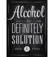 Poster joke Alcohol is definitely solution chalk vector image vector image